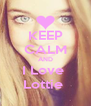 KEEP CALM AND I Love  Lottie  - Personalised Poster A4 size