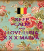 KEEP CALM AND I LOVE LUNA💕 X X X MAEVA💋 - Personalised Poster A4 size