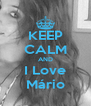 KEEP CALM AND I Love Mário - Personalised Poster A4 size