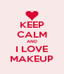 KEEP CALM AND I LOVE MAKEUP - Personalised Poster A4 size