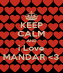 KEEP CALM AND i Love MANDAR <3 - Personalised Poster A4 size