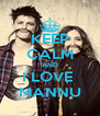 KEEP CALM AND I LOVE  MANNU - Personalised Poster A4 size