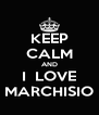 KEEP CALM AND I  LOVE MARCHISIO - Personalised Poster A4 size