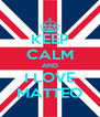 KEEP CALM AND I LOVE MATTEO - Personalised Poster A4 size