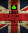 KEEP CALM and I LOVE ME MORE - Personalised Poster A4 size
