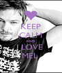 KEEP CALM AND I LOVE  MEL  - Personalised Poster A4 size