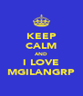 KEEP CALM AND I LOVE MGILANGRP - Personalised Poster A4 size