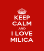 KEEP CALM AND I LOVE MILICA - Personalised Poster A4 size