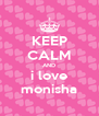 KEEP CALM AND i love monisha - Personalised Poster A4 size