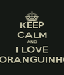 KEEP CALM AND I LOVE MORANGUINHO  - Personalised Poster A4 size