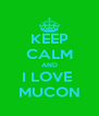 KEEP CALM AND I LOVE  MUCON - Personalised Poster A4 size