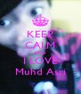KEEP CALM AND I LOVE Muhd Asri - Personalised Poster A4 size