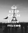 KEEP CALM AND I love  muxee - Personalised Poster A4 size