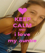 KEEP CALM AND i love my auntie - Personalised Poster A4 size