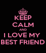 KEEP CALM AND I LOVE MY  BEST FRIEND - Personalised Poster A4 size