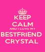 KEEP CALM AND I LOVE MY BESTFRIEND  CRYSTAL  - Personalised Poster A4 size
