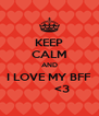 KEEP CALM AND I LOVE MY BFF         <3 - Personalised Poster A4 size