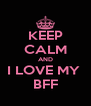 KEEP CALM AND I LOVE MY  BFF - Personalised Poster A4 size