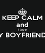 KEEP CALM and I love MY BOYFRIENDS   - Personalised Poster A4 size
