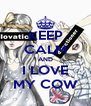 KEEP CALM AND I LOVE MY COW - Personalised Poster A4 size