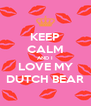 KEEP CALM AND I LOVE MY DUTCH BEAR - Personalised Poster A4 size