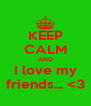 KEEP CALM AND I love my friends... <3 - Personalised Poster A4 size