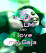KEEP CALM AND i love my Gaja - Personalised Poster A4 size