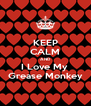 KEEP CALM AND I Love My  Grease Monkey - Personalised Poster A4 size