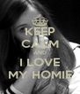 KEEP CALM AND I LOVE MY HOMIE - Personalised Poster A4 size