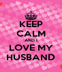 KEEP CALM AND I LOVE MY HUSBAND - Personalised Poster A4 size