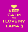 KEEP CALM AND I LOVE MY  LAMA ;) - Personalised Poster A4 size