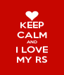 KEEP CALM AND I LOVE MY RS - Personalised Poster A4 size