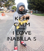 KEEP CALM AND I LOVE NABILLA S - Personalised Poster A4 size