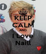 KEEP CALM AND I Love Naill - Personalised Poster A4 size
