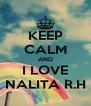 KEEP CALM AND I LOVE NALITA R.H - Personalised Poster A4 size