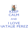 KEEP CALM AND I LOVE NATALIE PEREZ - Personalised Poster A4 size