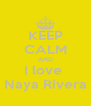 KEEP CALM AND I love  Naya Rivera - Personalised Poster A4 size