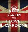 KEEP CALM AND I LOVE  NIL CARDONER  - Personalised Poster A4 size