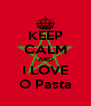 KEEP CALM AND I LOVE O Pasta - Personalised Poster A4 size