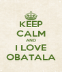 KEEP CALM AND I LOVE OBATALA - Personalised Poster A4 size