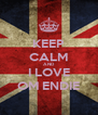 KEEP CALM AND I LOVE OM ENDIE - Personalised Poster A4 size