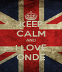 KEEP CALM AND I LOVE ONDE - Personalised Poster A4 size