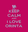 KEEP CALM AND I LOVE ORINTA - Personalised Poster A4 size