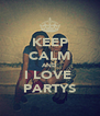 KEEP CALM AND I LOVE  PARTYS - Personalised Poster A4 size