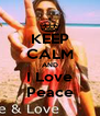 KEEP CALM AND I Love Peace - Personalised Poster A4 size
