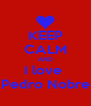 KEEP CALM AND I love  Pedro Nobre - Personalised Poster A4 size