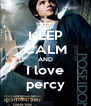 KEEP CALM AND I love percy - Personalised Poster A4 size
