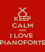 KEEP CALM AND I LOVE  PIANOFORTE - Personalised Poster A4 size