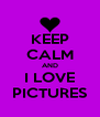 KEEP CALM AND I LOVE PICTURES - Personalised Poster A4 size