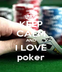 KEEP CALM AND I LOVE poker - Personalised Poster A4 size